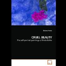 Tatiana Pentes, (2009), CRUEL BEAUTY: The self-portrait painting of Frida Kahlo, VDM Verlag, Germany.